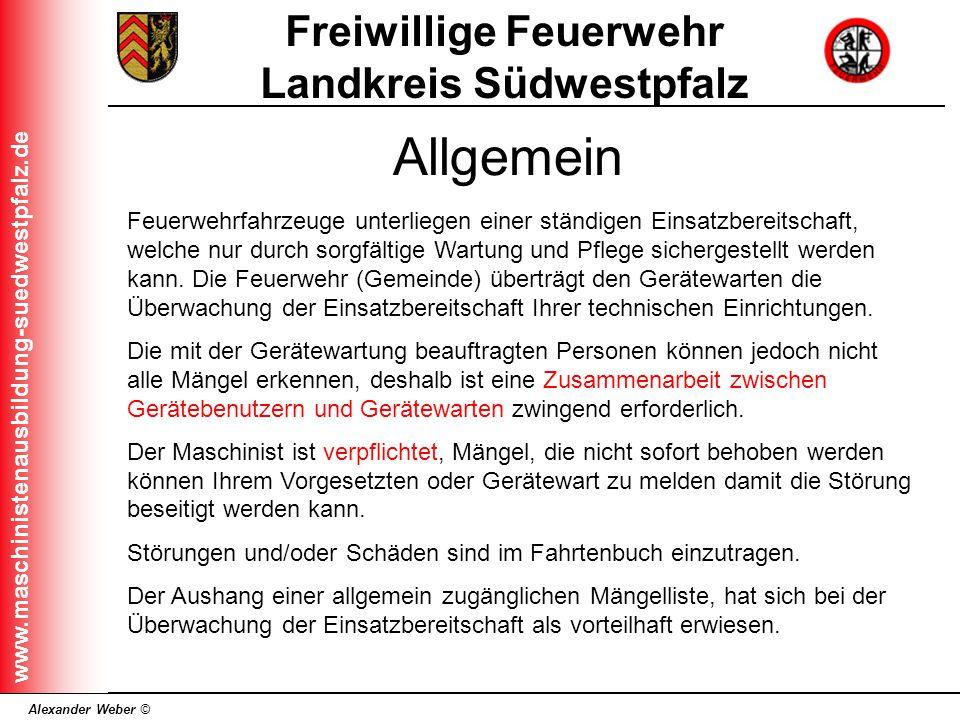 Alexander Weber © Freiwillige Feuerwehr Landkreis Südwestpfalz www.maschinistenausbildung-suedwestpfalz.de Allgemein Feuerwehrfahrzeuge unterliegen ei
