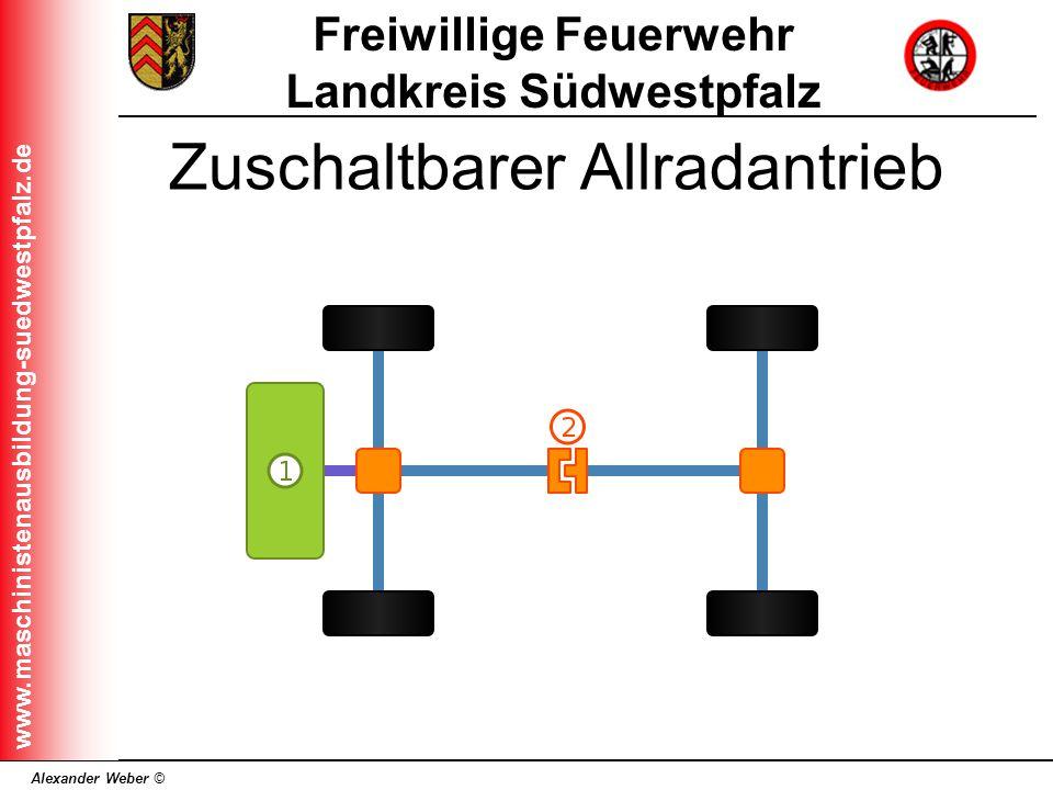 Alexander Weber © Freiwillige Feuerwehr Landkreis Südwestpfalz www.maschinistenausbildung-suedwestpfalz.de Zuschaltbarer Allradantrieb