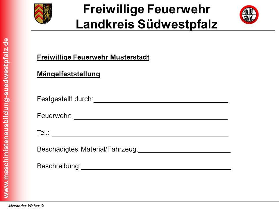 Alexander Weber © Freiwillige Feuerwehr Landkreis Südwestpfalz www.maschinistenausbildung-suedwestpfalz.de Freiwillige Feuerwehr Musterstadt Mängelfes