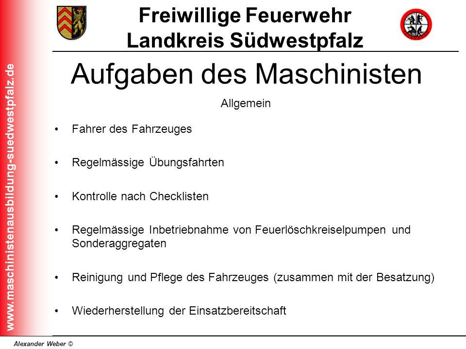 Alexander Weber © Freiwillige Feuerwehr Landkreis Südwestpfalz www.maschinistenausbildung-suedwestpfalz.de Fahrer des Fahrzeuges Regelmässige Übungsfa