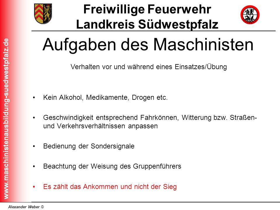 Alexander Weber © Freiwillige Feuerwehr Landkreis Südwestpfalz www.maschinistenausbildung-suedwestpfalz.de Kein Alkohol, Medikamente, Drogen etc. Gesc