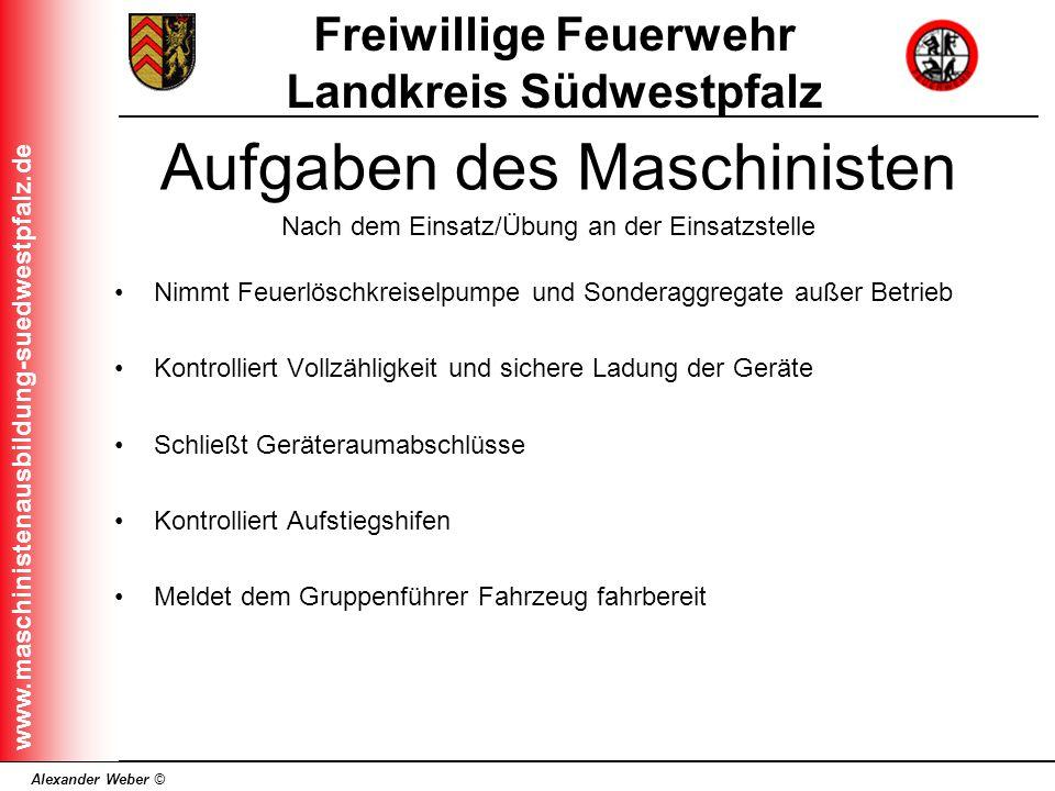 Alexander Weber © Freiwillige Feuerwehr Landkreis Südwestpfalz www.maschinistenausbildung-suedwestpfalz.de Nimmt Feuerlöschkreiselpumpe und Sonderaggr