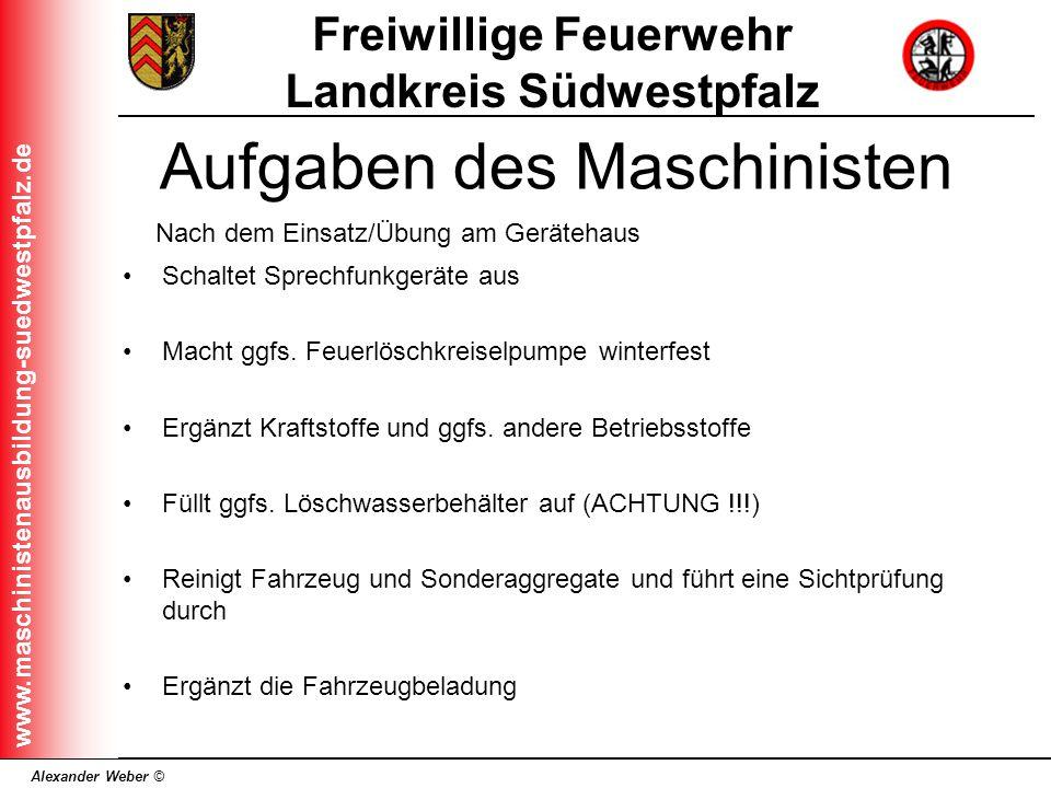 Alexander Weber © Freiwillige Feuerwehr Landkreis Südwestpfalz www.maschinistenausbildung-suedwestpfalz.de Schaltet Sprechfunkgeräte aus Macht ggfs. F