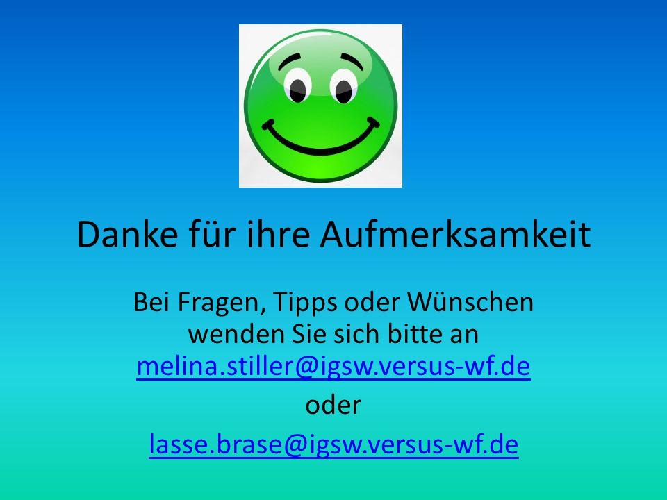 Danke für ihre Aufmerksamkeit Bei Fragen, Tipps oder Wünschen wenden Sie sich bitte an melina.stiller@igsw.versus-wf.de melina.stiller@igsw.versus-wf.de oder lasse.brase@igsw.versus-wf.de