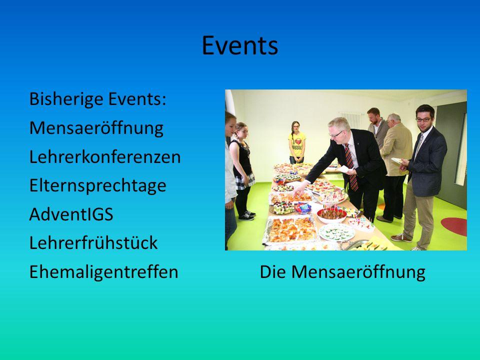 Events Bisherige Events: Mensaeröffnung Lehrerkonferenzen Elternsprechtage AdventIGS Lehrerfrühstück Ehemaligentreffen Die Mensaeröffnung