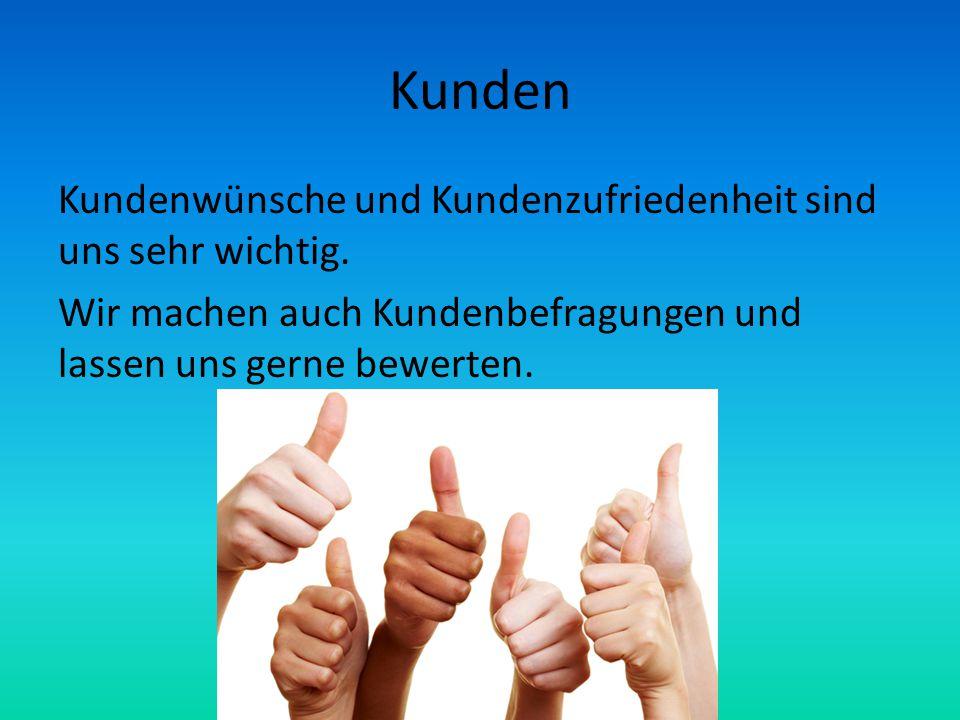 Kunden Kundenwünsche und Kundenzufriedenheit sind uns sehr wichtig.