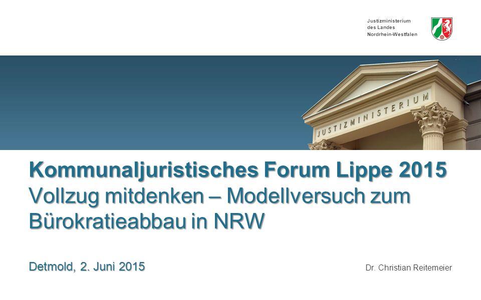 Justizministerium des Landes Nordrhein-Westfalen Kommunaljuristisches Forum Lippe 2015 Vollzug mitdenken – Modellversuch zum Bürokratieabbau in NRW Detmold, 2.