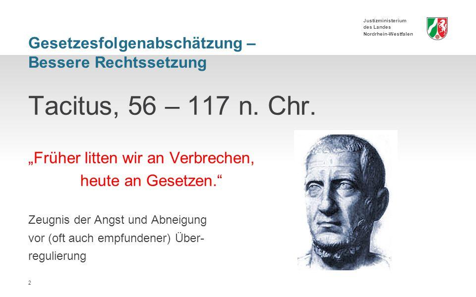 Justizministerium des Landes Nordrhein-Westfalen Gesetzesfolgenabschätzung – Bessere Rechtssetzung Tacitus, 56 – 117 n.
