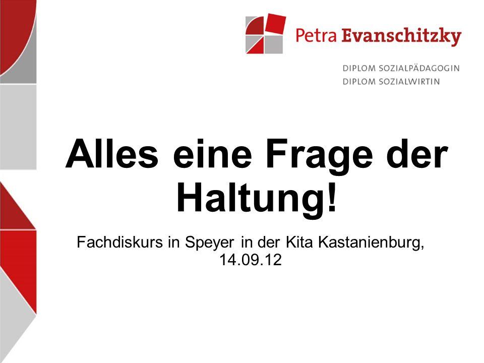Alles eine Frage der Haltung! Fachdiskurs in Speyer in der Kita Kastanienburg, 14.09.12