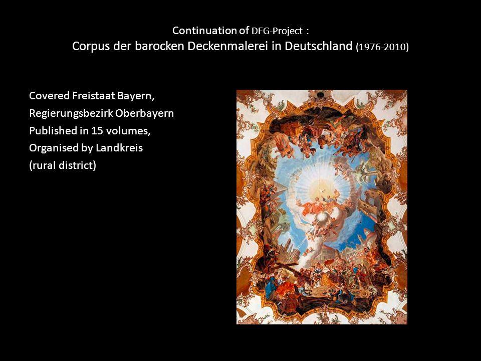 Continuation of DFG-Project : Corpus der barocken Deckenmalerei in Deutschland (1976-2010) Covered Freistaat Bayern, Regierungsbezirk Oberbayern Publi