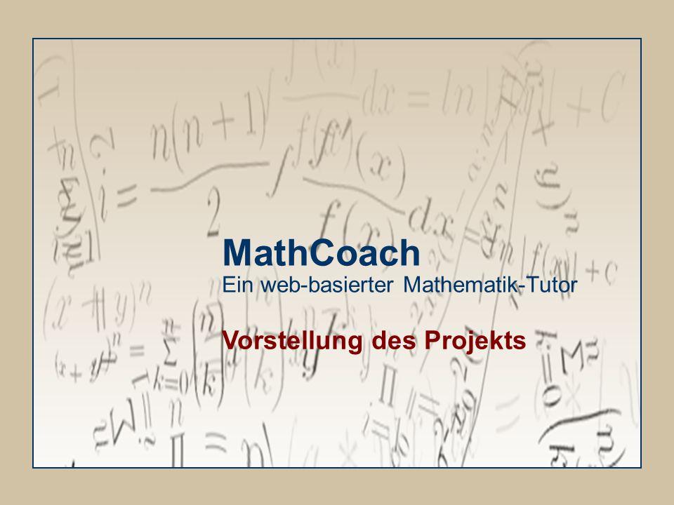 MathCoach Ein web-basierter Mathematik-Tutor Vorstellung des Projekts