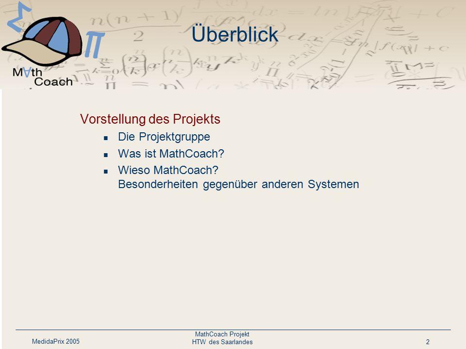 MedidaPrix 2005 MathCoach Projekt HTW des Saarlandes2 Überblick Vorstellung des Projekts Die Projektgruppe Was ist MathCoach? Wieso MathCoach? Besonde