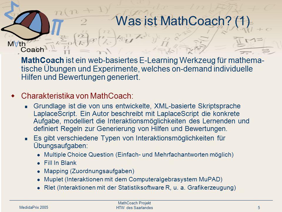 MedidaPrix 2005 MathCoach Projekt HTW des Saarlandes5 Was ist MathCoach? (1) MathCoach ist ein web-basiertes E-Learning Werkzeug für mathema- tische Ü