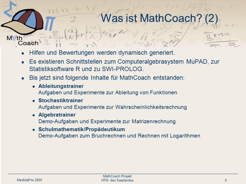 MedidaPrix 2005 MathCoach Projekt HTW des Saarlandes6 Was ist MathCoach? (2) Hilfen und Bewertungen werden dynamisch generiert. Es existieren Schnitts