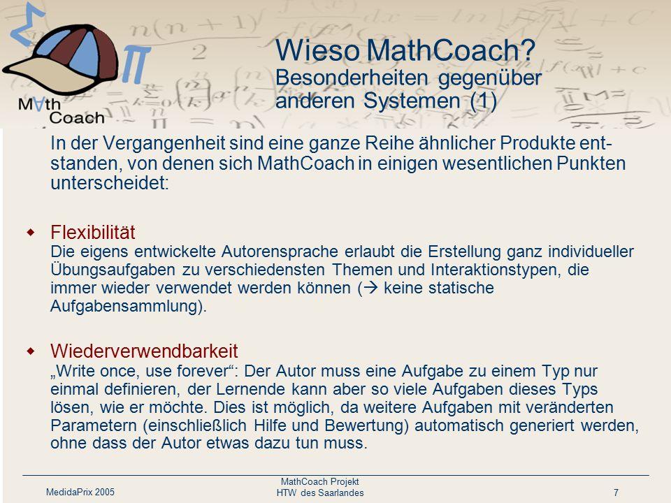 MedidaPrix 2005 MathCoach Projekt HTW des Saarlandes7 Wieso MathCoach? Besonderheiten gegenüber anderen Systemen (1) In der Vergangenheit sind eine ga