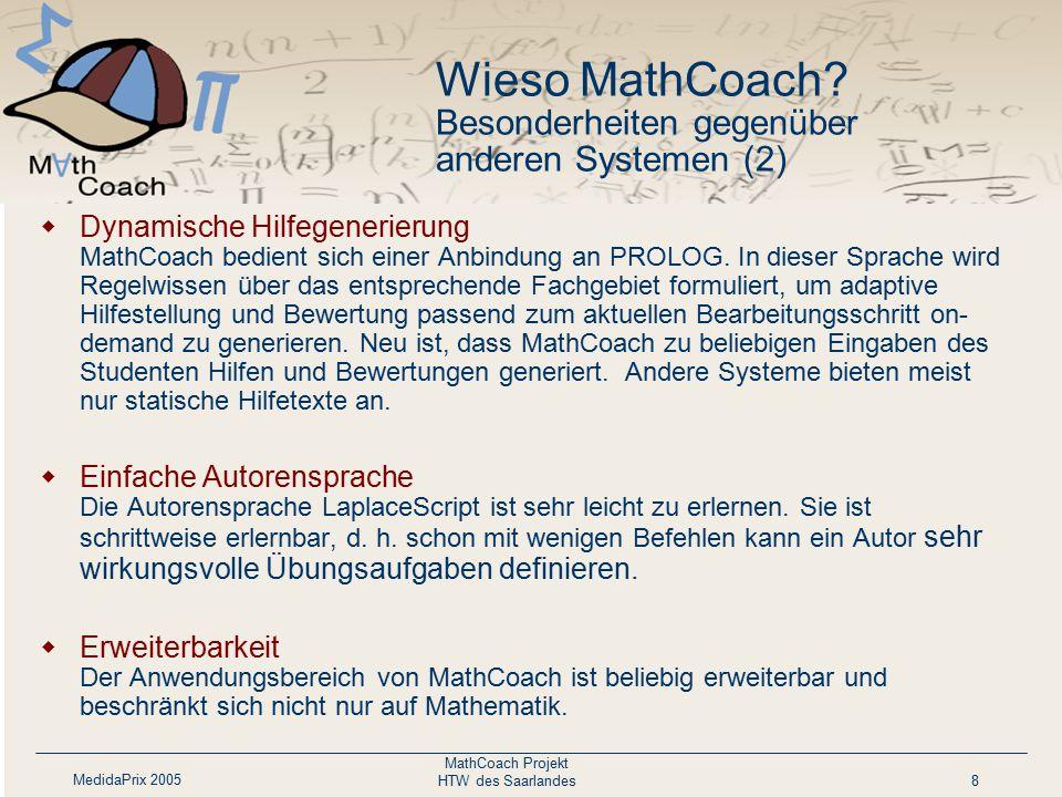 MedidaPrix 2005 MathCoach Projekt HTW des Saarlandes8 Wieso MathCoach? Besonderheiten gegenüber anderen Systemen (2)  Dynamische Hilfegenerierung Mat