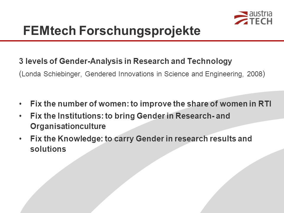 FEMtech Forschungsprojekte 3 levels of Gender-Analysis in Research and Technology ( Londa Schiebinger, Gendered Innovations in Science and Engineering