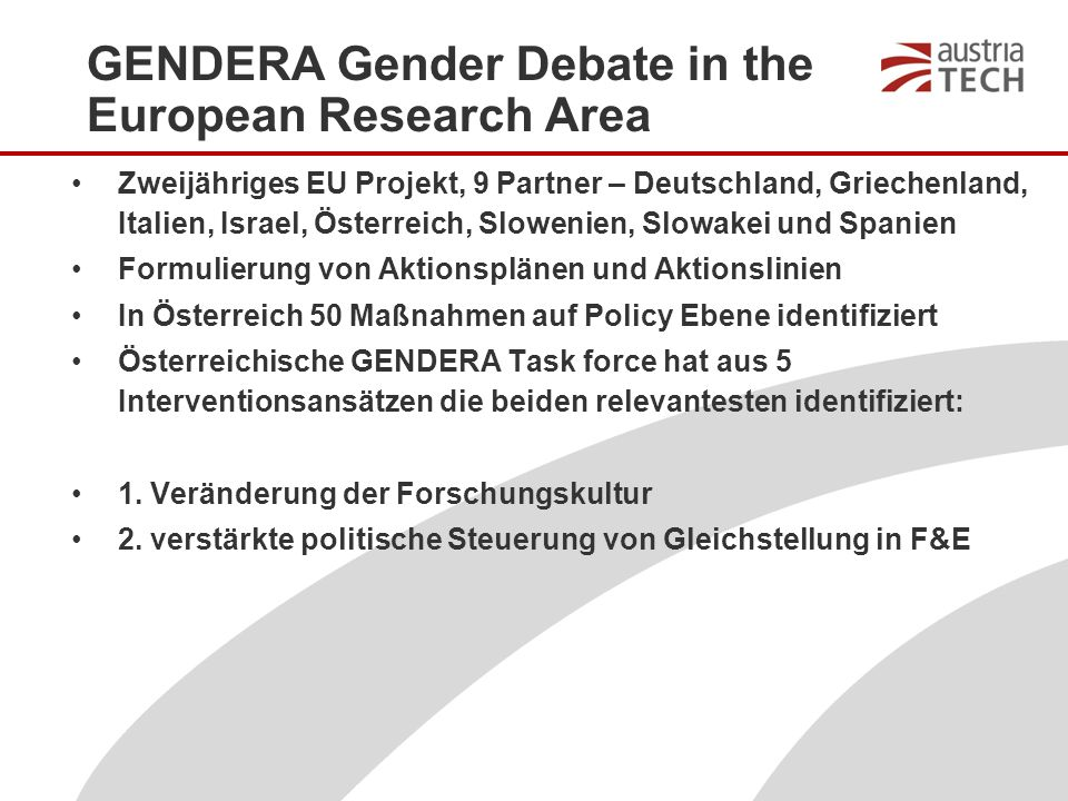 GENDERA Gender Debate in the European Research Area Zweijähriges EU Projekt, 9 Partner – Deutschland, Griechenland, Italien, Israel, Österreich, Slowe