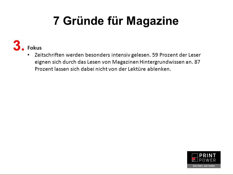 7 Gründe für Magazine Fokus Zeitschriften werden besonders intensiv gelesen. 59 Prozent der Leser eignen sich durch das Lesen von Magazinen Hintergrun