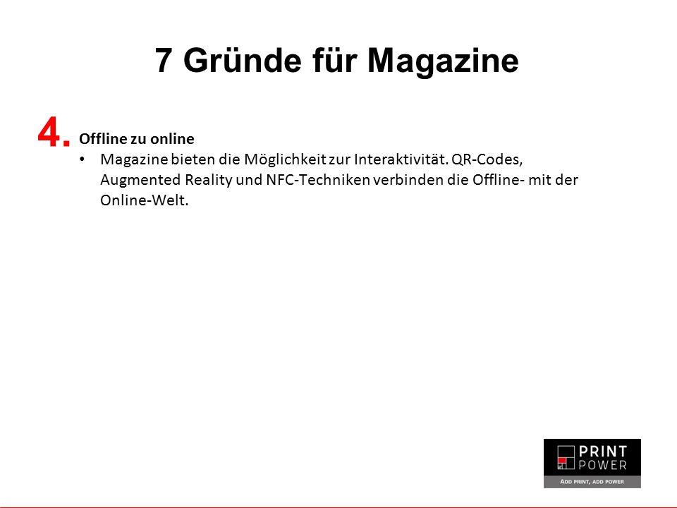 7 Gründe für Magazine Offline zu online Magazine bieten die Möglichkeit zur Interaktivität. QR-Codes, Augmented Reality und NFC-Techniken verbinden di