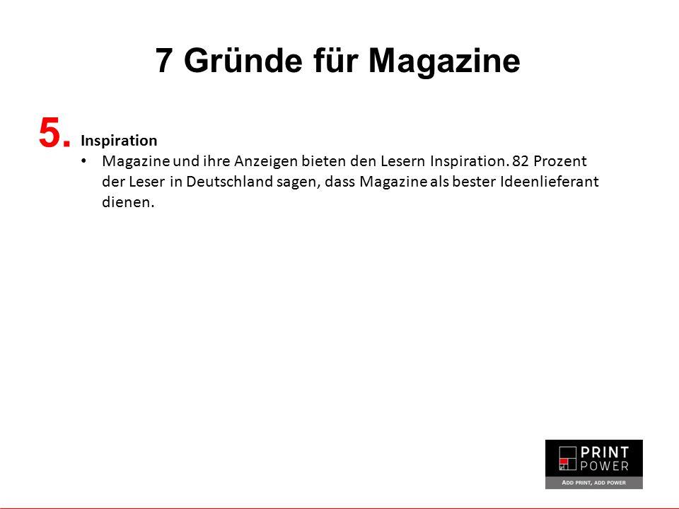 7 Gründe für Magazine Inspiration Magazine und ihre Anzeigen bieten den Lesern Inspiration. 82 Prozent der Leser in Deutschland sagen, dass Magazine a