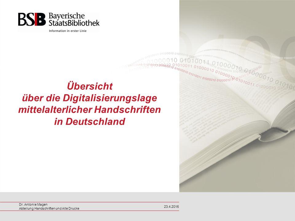 Dr. Antonie Magen Abteilung Handschriften und Alte Drucke 23.4.2015 Übersicht über die Digitalisierungslage mittelalterlicher Handschriften in Deutsch