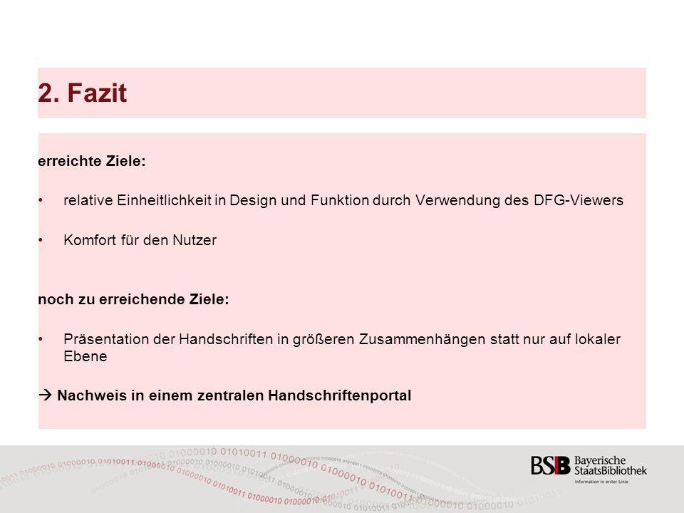2. Fazit erreichte Ziele: relative Einheitlichkeit in Design und Funktion durch Verwendung des DFG-Viewers Komfort für den Nutzer noch zu erreichende