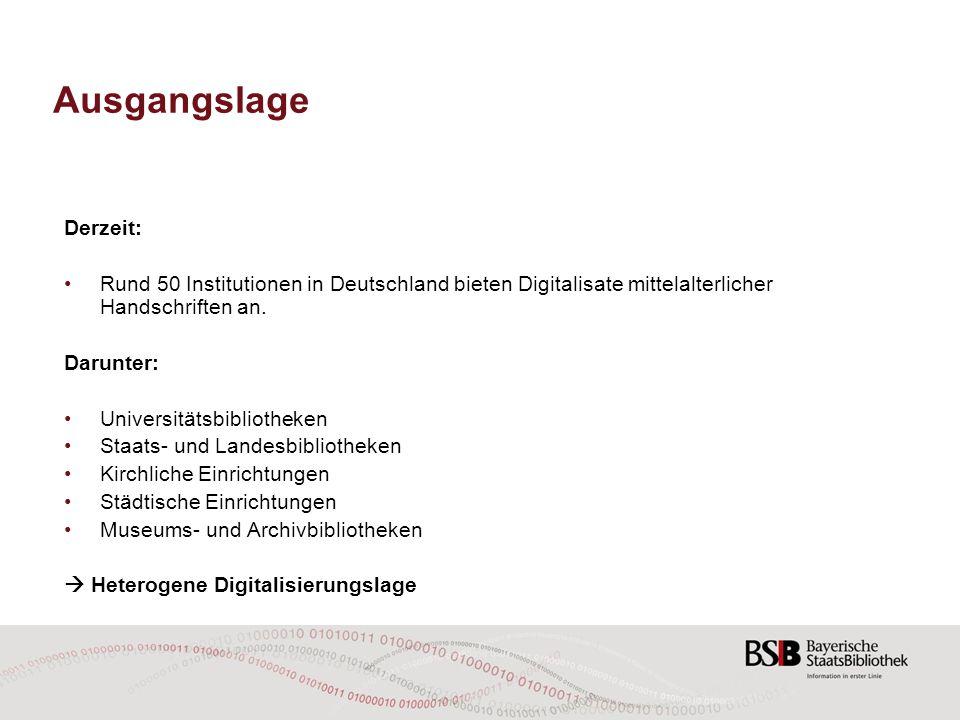 Ausgangslage Derzeit: Rund 50 Institutionen in Deutschland bieten Digitalisate mittelalterlicher Handschriften an. Darunter: Universitätsbibliotheken