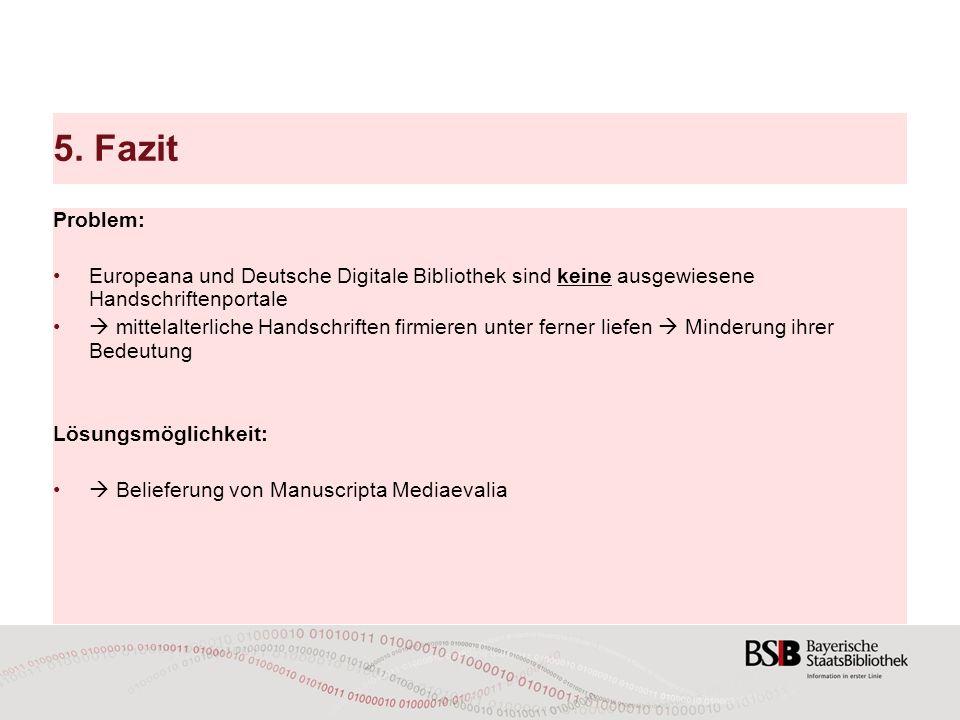 5. Fazit Problem: Europeana und Deutsche Digitale Bibliothek sind keine ausgewiesene Handschriftenportale  mittelalterliche Handschriften firmieren u
