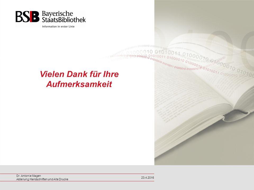 Dr. Antonie Magen Abteilung Handschriften und Alte Drucke 23.4.2015 Vielen Dank für Ihre Aufmerksamkeit