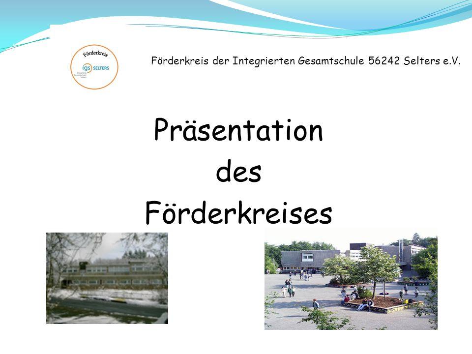 Förderkreis der Integrierten Gesamtschule 56242 Selters e.V. Präsentation des Förderkreises