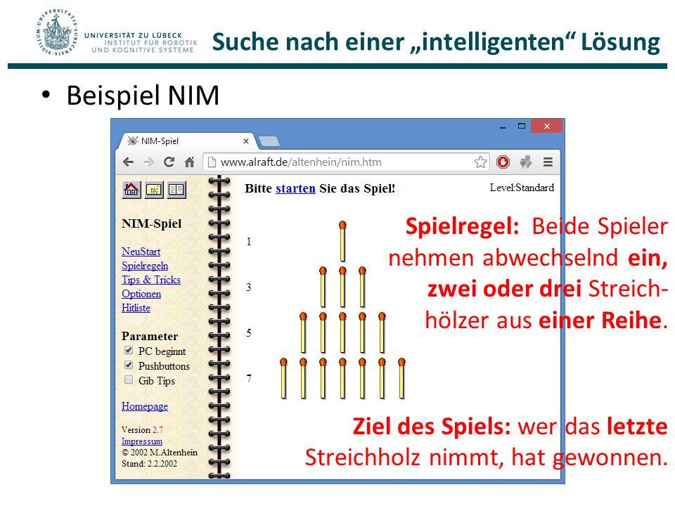 """Suche nach einer """"intelligenten"""" Lösung Beispiel NIM Spielregel: Beide Spieler nehmen abwechselnd ein, zwei oder drei Streich- hölzer aus einer Reihe."""