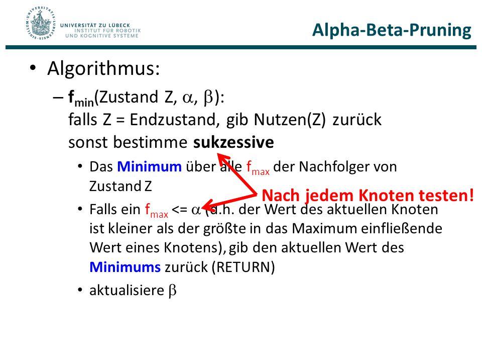 Alpha-Beta-Pruning Algorithmus: – f min (Zustand Z, ,  ): falls Z = Endzustand, gib Nutzen(Z) zurück sonst bestimme sukzessive Das Minimum über alle