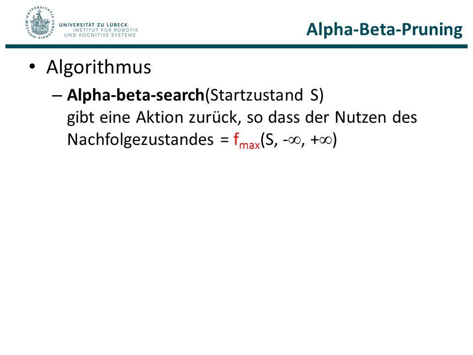 Alpha-Beta-Pruning Algorithmus – Alpha-beta-search(Startzustand S) gibt eine Aktion zurück, so dass der Nutzen des Nachfolgezustandes = f max (S, - ,