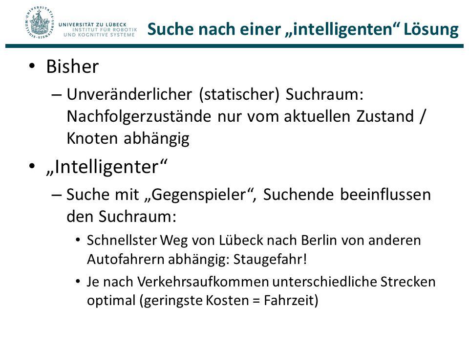 """Bisher – Unveränderlicher (statischer) Suchraum: Nachfolgerzustände nur vom aktuellen Zustand / Knoten abhängig """"Intelligenter"""" – Suche mit """"Gegenspie"""
