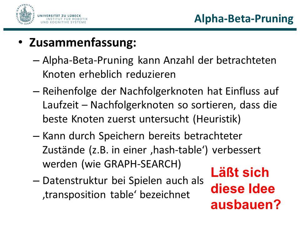 Alpha-Beta-Pruning Zusammenfassung: – Alpha-Beta-Pruning kann Anzahl der betrachteten Knoten erheblich reduzieren – Reihenfolge der Nachfolgerknoten h