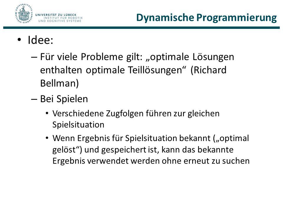 """Dynamische Programmierung Idee: – Für viele Probleme gilt: """"optimale Lösungen enthalten optimale Teillösungen"""" (Richard Bellman) – Bei Spielen Verschi"""