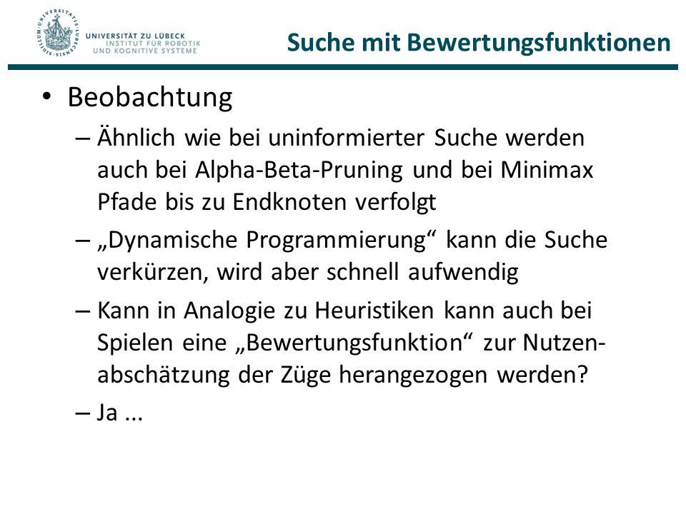 Suche mit Bewertungsfunktionen Beobachtung – Ähnlich wie bei uninformierter Suche werden auch bei Alpha-Beta-Pruning und bei Minimax Pfade bis zu Endk