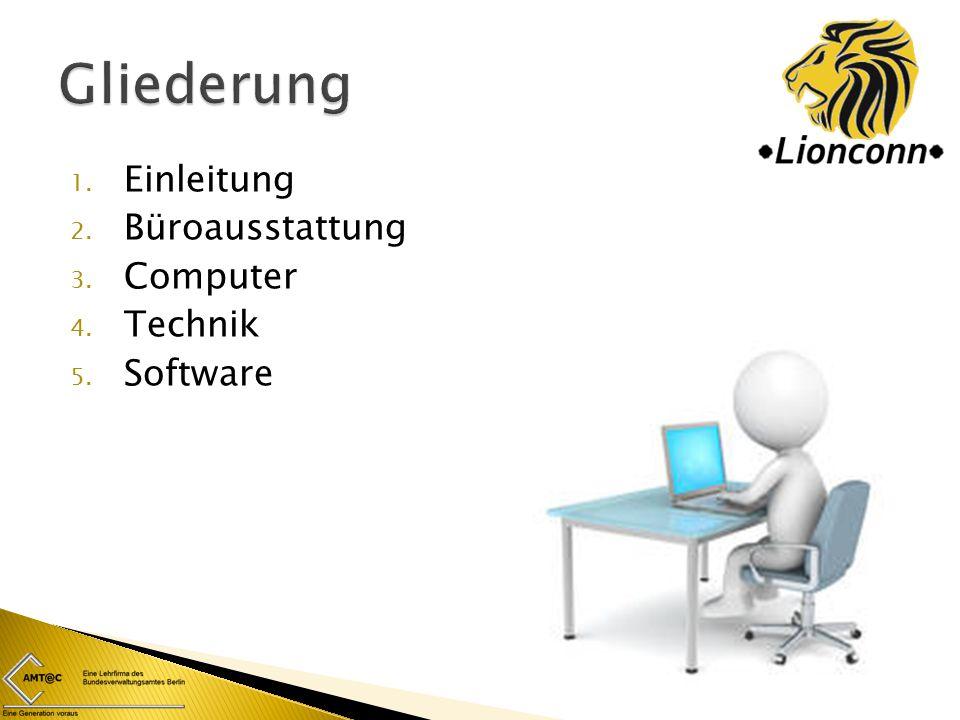 1. Einleitung 2. Büroausstattung 3. Computer 4. Technik 5. Software