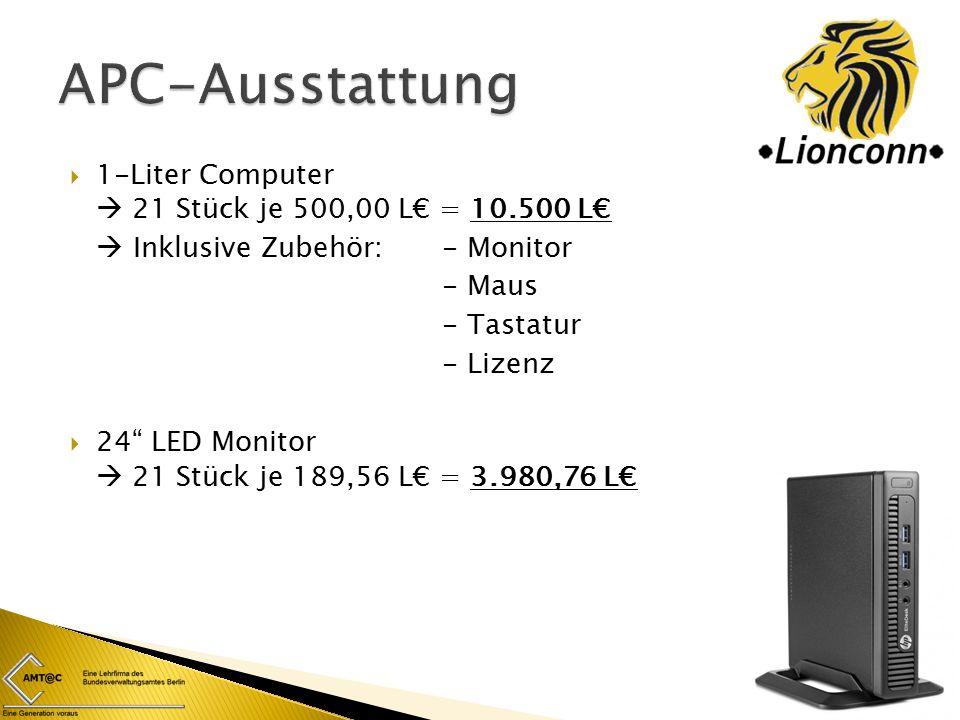  1-Liter Computer  21 Stück je 500,00 L€ = 10.500 L€  Inklusive Zubehör:- Monitor - Maus - Tastatur - Lizenz  24 LED Monitor  21 Stück je 189,56 L€ = 3.980,76 L€