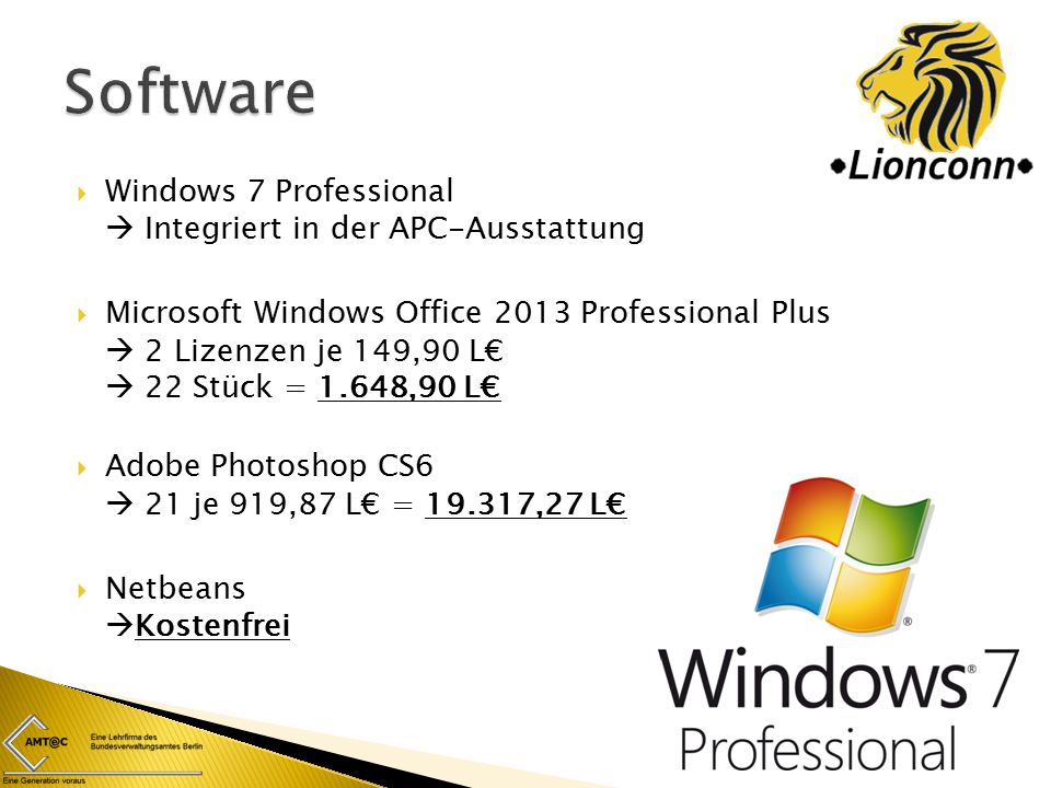  Windows 7 Professional  Integriert in der APC-Ausstattung  Microsoft Windows Office 2013 Professional Plus  2 Lizenzen je 149,90 L€  22 Stück =