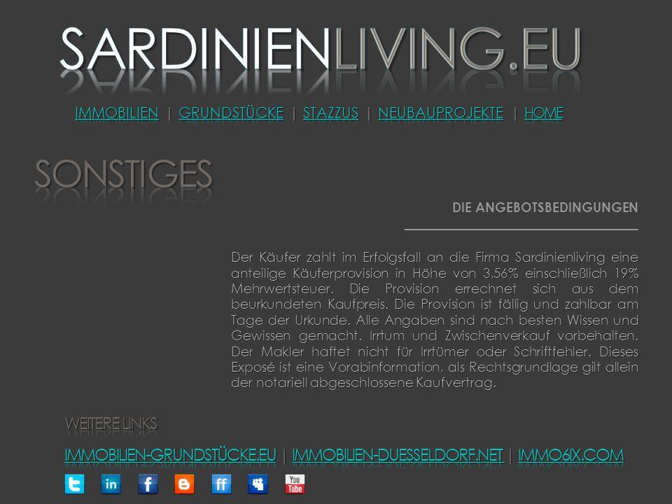 DIE ANGEBOTSBEDINGUNGEN ________________________________ Der Käufer zahlt im Erfolgsfall an die Firma Sardinienliving eine anteilige Käuferprovision in Höhe von 3,56% einschließlich 19% Mehrwertsteuer.
