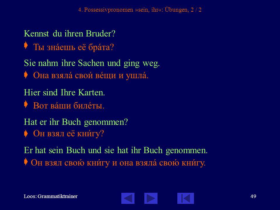 Loos: Grammatiktrainer49 4. Possessivpronomen »sein, ihr«: Übungen, 2 / 2 Kennst du ihren Bruder.