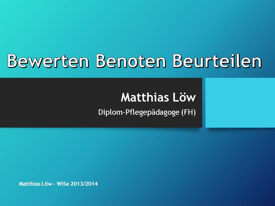 Matthias Löw Diplom-Pflegepädagoge (FH) Matthias Löw - WiSe 2013/2014