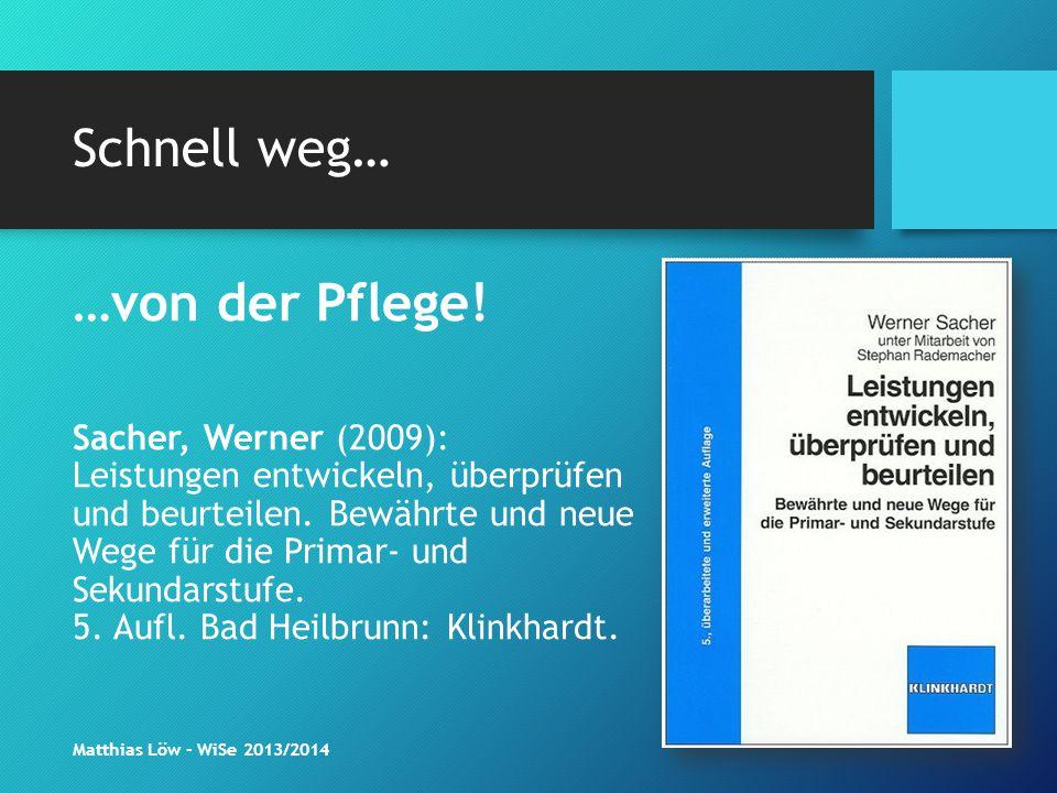 Schnell weg… …von der Pflege! Sacher, Werner (2009): Leistungen entwickeln, überprüfen und beurteilen. Bewährte und neue Wege für die Primar- und Seku