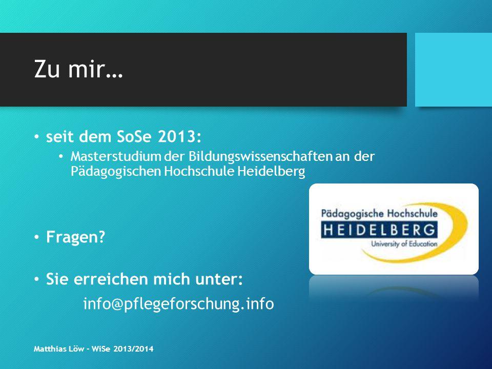 Zu mir… seit dem SoSe 2013: Masterstudium der Bildungswissenschaften an der Pädagogischen Hochschule Heidelberg Fragen? Sie erreichen mich unter: info