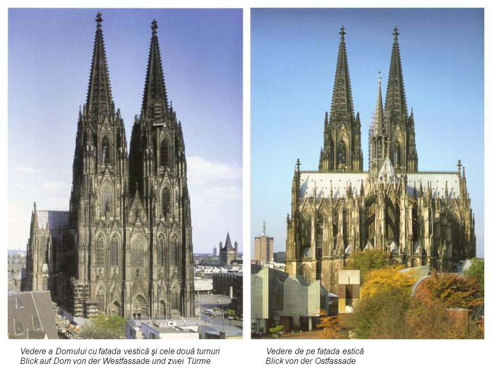 Vedere a Domului cu faţada vestică şi cele două turnuri Vedere de pe faţada estică Blick auf Dom von der Westfassade und zwei Türme Blick von der Ostf