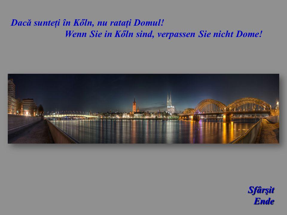 Sfârşit Sfârşit Ende Ende Dacă sunteţi în Kőln, nu rataţi Domul! Wenn Sie in Kőln sind, verpassen Sie nicht Dome!