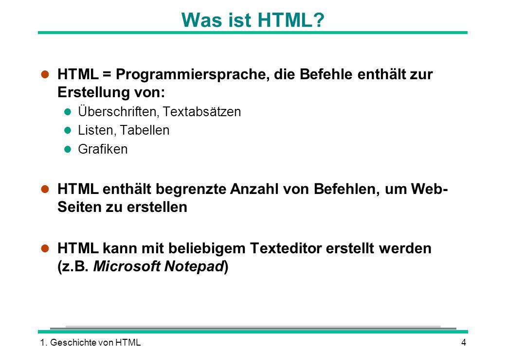 1. Geschichte von HTML4 Was ist HTML? l HTML = Programmiersprache, die Befehle enthält zur Erstellung von: l Überschriften, Textabsätzen l Listen, Tab