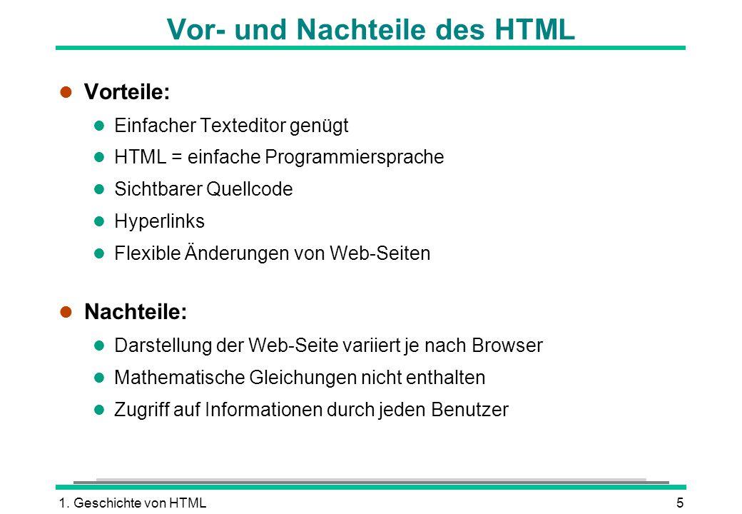 1. Geschichte von HTML5 Vor- und Nachteile des HTML l Vorteile: l Einfacher Texteditor genügt l HTML = einfache Programmiersprache l Sichtbarer Quellc